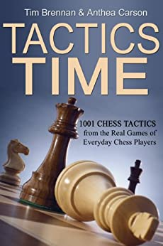 Tactics Time! 1001 Chess Tactics from the Games of Everyday Chess Players (Tactics Time Chess Tactics Books Book 1) by [Tim Brennan, Anthea Carson]