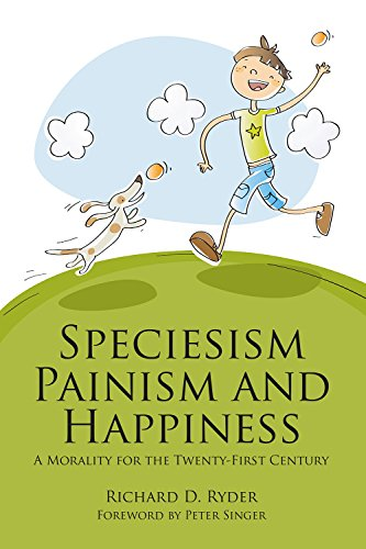 Speciesism, Painism and Happiness: A Morality for the Twenty-First Century (Societas Book 47)