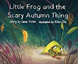 Little Frog and the Scary Autumn Thing (Little Frog and the Four Seasons)