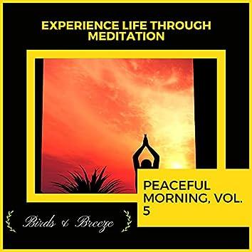 Experience Life Through Meditation - Peaceful Morning, Vol. 5