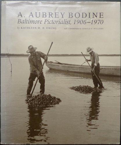 A. Aubrey Bodine: Baltimore Pictorialist, 1906-1970