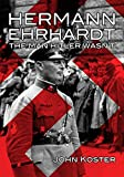 Hermann Ehrhardt: The Man Hitler Wasn't