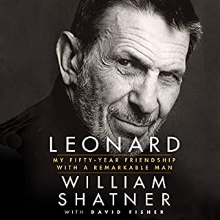 Leonard     My Fifty-Year Friendship with a Remarkable Man              By:                                                                                                                                 William Shatner                               Narrated by:                                                                                                                                 William Shatner                      Length: 6 hrs and 47 mins     714 ratings     Overall 4.6