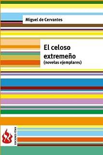 El celoso extremeño (novelas ejemplares): (low cost). Edición limitada