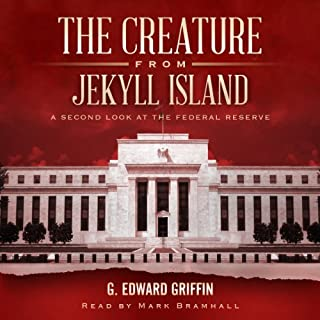 The Creature from Jekyll Island     A Second Look at the Federal Reserve               By:                                                                                                                                 G. Edward Griffin                               Narrated by:                                                                                                                                 Mark Bramhall                      Length: 24 hrs and 21 mins     63 ratings     Overall 4.9