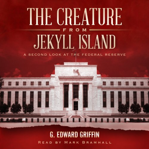 The Creature from Jekyll Island     A Second Look at the Federal Reserve               Written by:                                                                                                                                 G. Edward Griffin                               Narrated by:                                                                                                                                 Mark Bramhall                      Length: 24 hrs and 21 mins     22 ratings     Overall 4.5