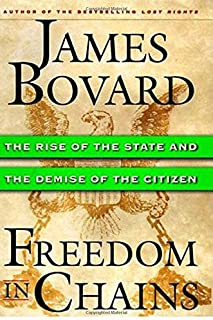 Freedom in Chains : The Rise of the State and the Demise of the Citizen