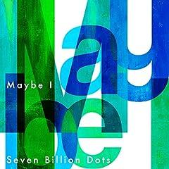 Seven Billion Dots「Maybe I」のジャケット画像