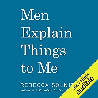 Men Explain Things to Me                   By:                                                                                                                                 Rebecca Solnit                               Narrated by:                                                                                                                                 Luci Christian Bell                      Length: 2 hrs and 47 mins     1,031 ratings     Overall 4.0