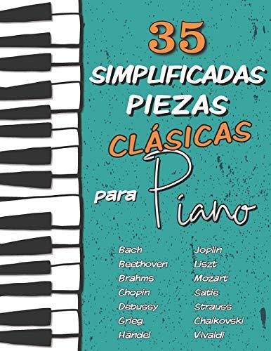 35 Simplificadas Piezas Clásicas para Piano: Partituras fáciles de Chopin, Bach, Beethoven, Chaikovski, Mozart, Liszt, Debussy, Grieg, Satie, Joplin, Händel, Strauss, Vivaldi..