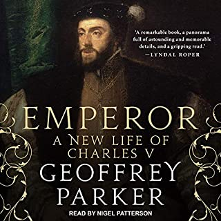 Emperor     A New Life of Charles V              By:                                                                                                                                 Geoffrey Parker                               Narrated by:                                                                                                                                 Nigel Patterson                      Length: 26 hrs and 24 mins     1 rating     Overall 4.0