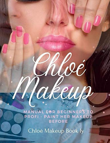 Chloé Makeup Book ly - Manual for beginners to Profi: Paint her Makeup before