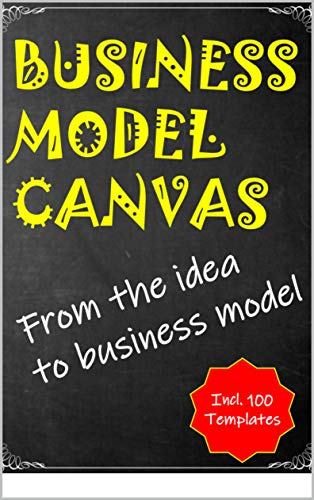 Business Model Canvas: From the idea to business model - incl. 100 Templates (English Edition)