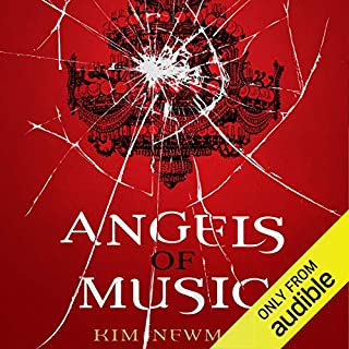 Angels of Music                   By:                                                                                                                                 Kim Newman                               Narrated by:                                                                                                                                 Julie Maisey                      Length: 14 hrs and 3 mins     9 ratings     Overall 4.6