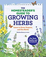 The Homesteader's Guide to Growing Herbs: Learn to Grow, Prepare, and Use Herbs Front Cover