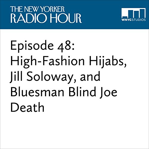 Episode 48: High-Fashion Hijabs, Jill Soloway, and Bluesman Blind Joe Death audiobook cover art