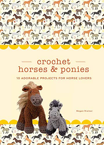 Crochet Horses & Ponies: 10 Adorable Projects for Horse Lovers (Crochet Kits)