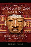 The Formation of Latin American Nations: From Late Antiquity to Early Modernity