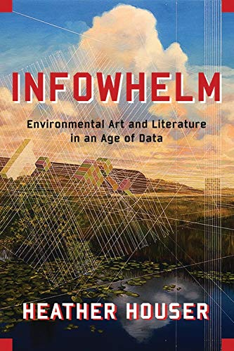 Infowhelm: Environmental Art and Literature in an Age of Data (English Edition)