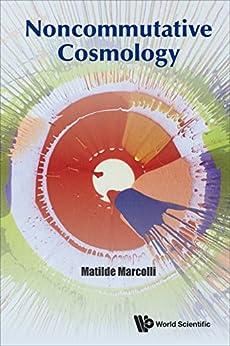Noncommutative Cosmology (Mathematical Physics) (English Edition) de [Matilde Marcolli]