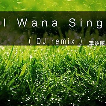 I Wana Sing (DJ Remix)