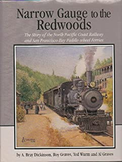 Narrow Gauge to the Redwoods: The Story of the North Pacific Coast Railway and San Francisco Bay Paddle-Wheel Ferries