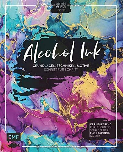 Alcohol Ink – Grundlagen, Techniken, Motive Schritt für Schritt: Der neue Trend für leuchtend starke Bilder, Fluid Painting und mehr