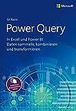 Power Query: In Excel und Power BI Daten sammeln, kombinieren und transformieren