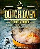Dutch Oven – Das Outdoor Kochbuch: Die 100 besten Dutch Oven Rezepte für Fans der Outdoor Küche (Dutch Oven Kochbuch, Black Pots, Lagerfeuer Kochbuch, Draußen kochen, Camping Kochbuch)
