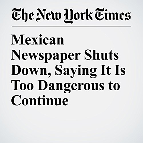 Mexican Newspaper Shuts Down, Saying It Is Too Dangerous to Continue copertina
