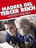 Madres del Tercer Reich (versión doblada)