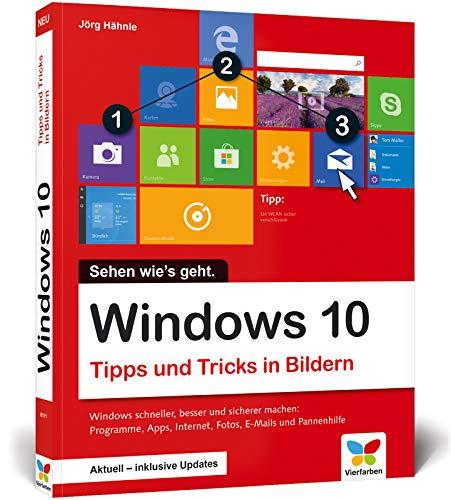 Windows 10: Tipps und Tricks in Bildern. Komplett in Farbe.: Komplett in Farbe. Aktuell inklusive aller Updates.