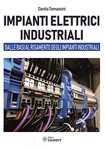 Impianti elettrici industriali. Dalle basi al risanamento degli impianti industriali