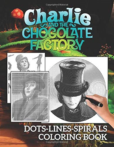 Charlie And The Chocolate Factory Dots Lines Spirals Coloring Book: Activity New Kind Books For Adult