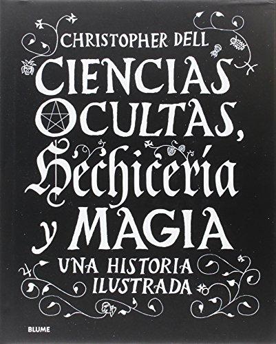 Ciencias ocultas, hechicería y magia: Una historia ilustrada