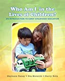 Who Am I in the Lives of Children? An Introduction to Early Childhood Education with Enhanced Pearson eText -- Access Card Package (10th Edition)