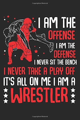 I Am A Wrestler: I Am The Offense I Am The Defense Composition College Notebook and Diary to Write In / 140 Pages of Ruled Lined & Blank Paper / 6'x9'