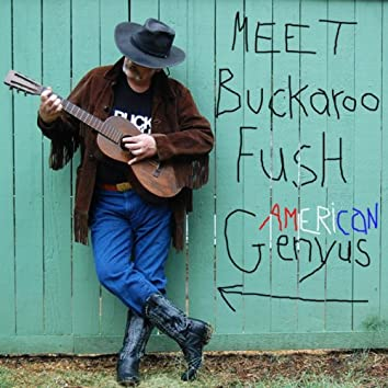 Meet Buckaroo Fush (American Genyus)