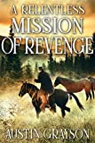 A Relentless Mission of Revenge: A Historical Western Adventure Book