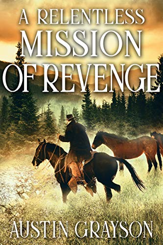 A Relentless Mission of Revenge: A Historical Western Adventure Book by [Austin Grayson]