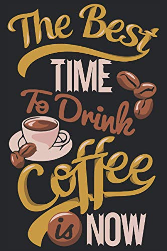 The best time to drink coffe is now: Coffee notebook | Gift for coffee...