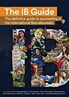 The IB Guide: The definitive guide to succeeding in the International Baccalaureate (00)