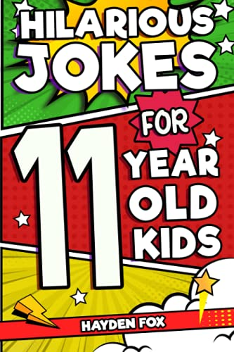 Hilarious Jokes For 11 Year Old Kids: An Awesome LOL Joke Book For Kids...