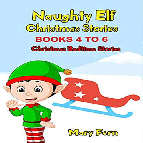 Naughty Elf Christmas Stories: Books 4 to 6: Naughty Elf Helps Santa audiobook cover art