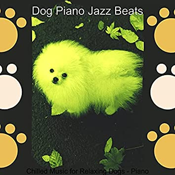 Chilled Music for Relaxing Dogs - Piano
