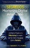 Os Segredos do Marketing Digital Americano - Como Criar o Negócio Online Perfeito (Portuguese Edition)
