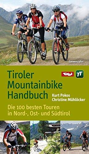 Tiroler Mountainbike Handbuch: Die 100 besten Touren in Nord-, Ost- und Südtirol
