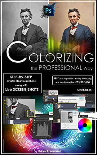 Photoshop: COLORIZING the Professional Way - Colorize or Color Restoration in Adobe Photoshop cc of your Old, Black and White photos (Family or Famous ... photoshop cc 2015 Book 1) (English Edition)