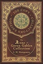 The Anne of Green Gables Collection (100 Copy Collector's Edition) Anne of Green Gables, Anne of Avonlea, Anne of the Isla...