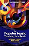 The Popular Music Teaching Handbook: An Educator's Guide to Music-Related Print Resources